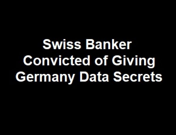 Swiss Banker Convicted of Giving Germany Data Secrets