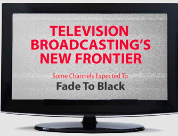 Television Broadcasting's New Frontier – Some Channels Expected to Fade to Black